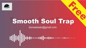 FREE DOWNLOAD - Smooth Soul Trap Instrumental